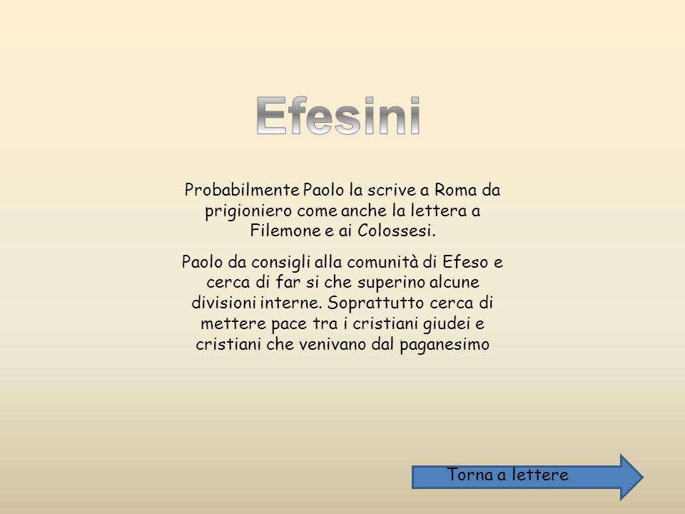 Efesini Probabilmente Paolo la scrive a Roma da prigioniero come anche la lettera a Filemone e ai Colossesi.