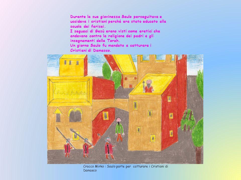 Un giorno Saulo fu mandato a catturare i Cristiani di Damasco.