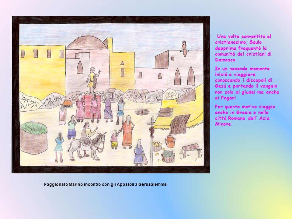 Una volta convertito al cristianesimo, Saulo dapprima frequentò la comunità dei cristiani di Damasco.