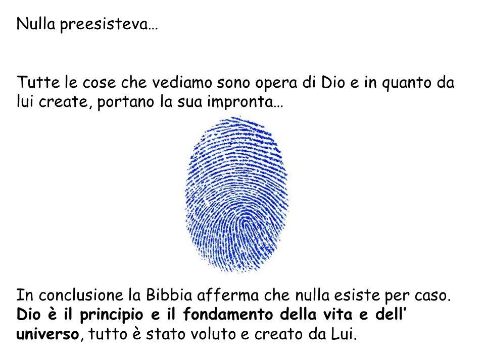Nulla preesisteva… Tutte le cose che vediamo sono opera di Dio e in quanto da lui create, portano la sua impronta…
