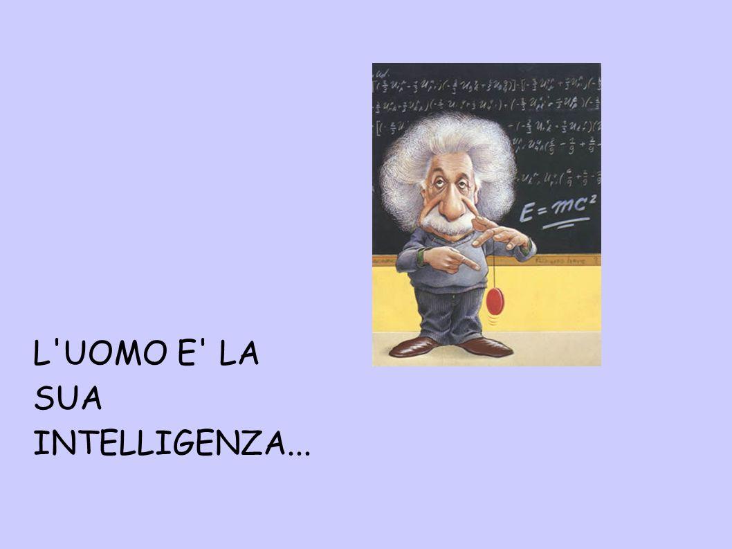L UOMO E LA SUA INTELLIGENZA...