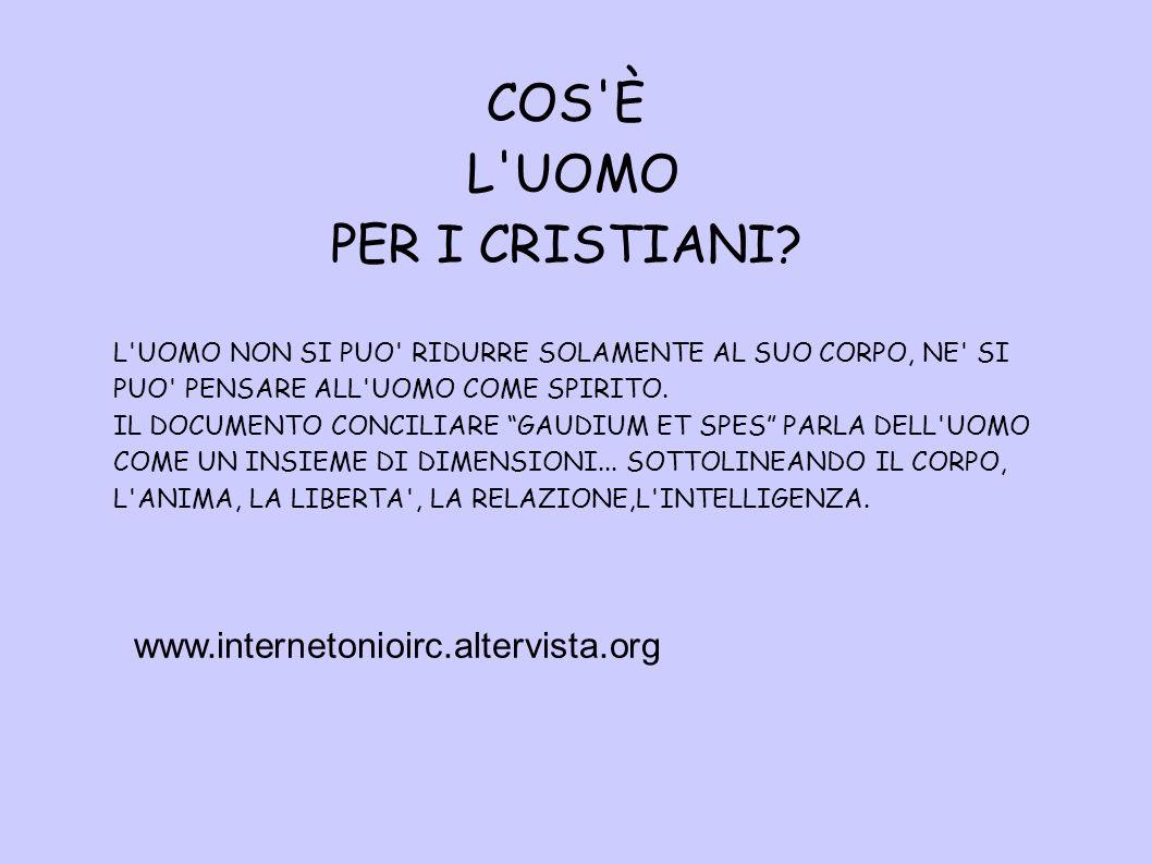 COS È L UOMO PER I CRISTIANI www.internetonioirc.altervista.org