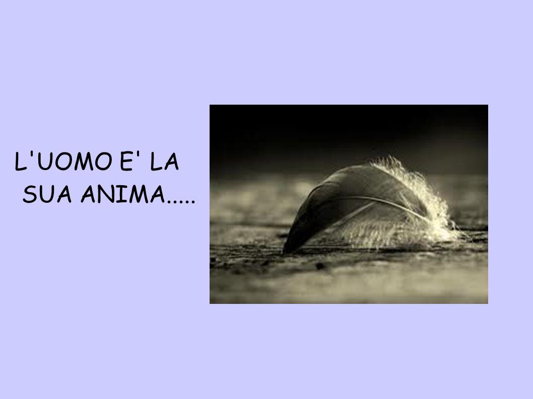 L UOMO E LA SUA ANIMA.....