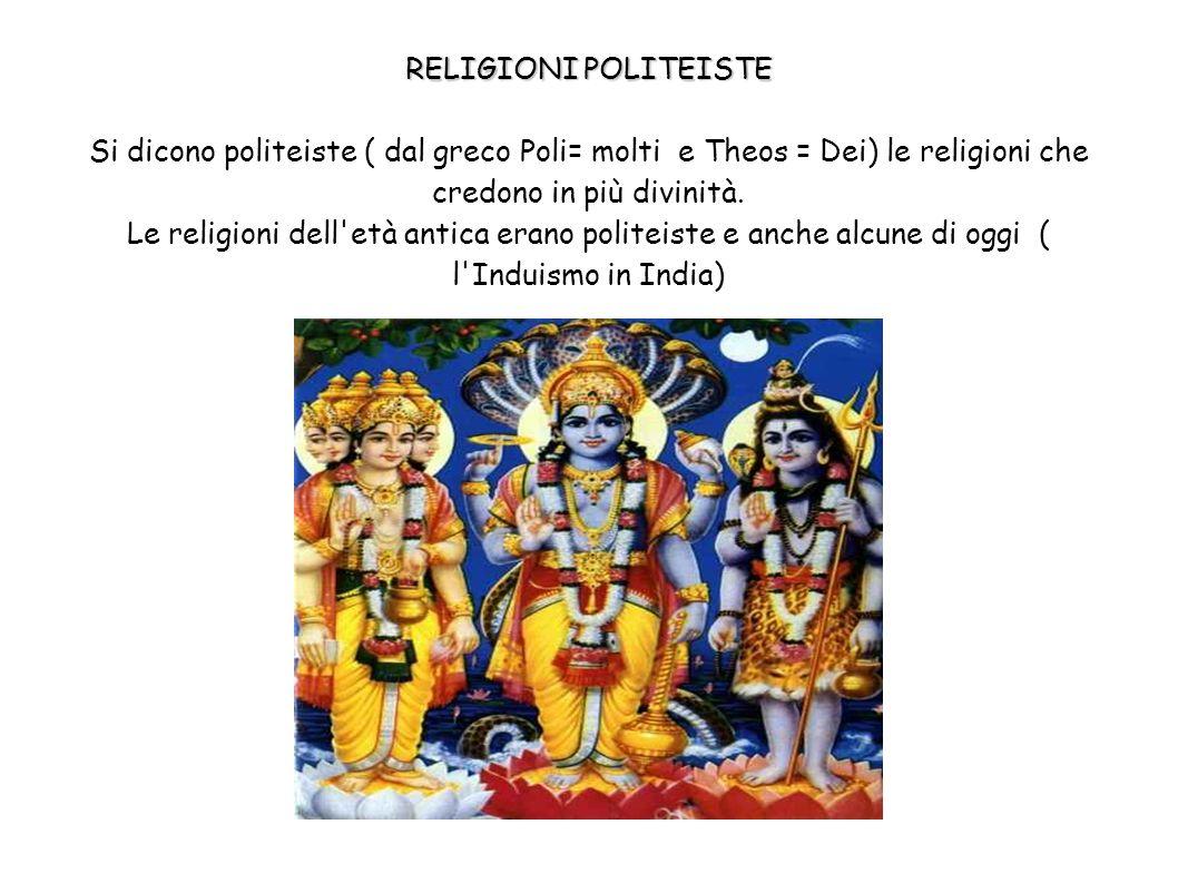 Le religioni dell età antica erano politeiste e anche alcune di oggi (