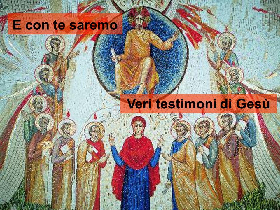 E con te saremo Veri testimoni di Gesù