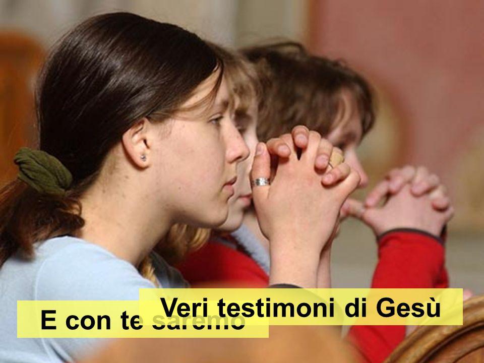 Veri testimoni di Gesù E con te saremo