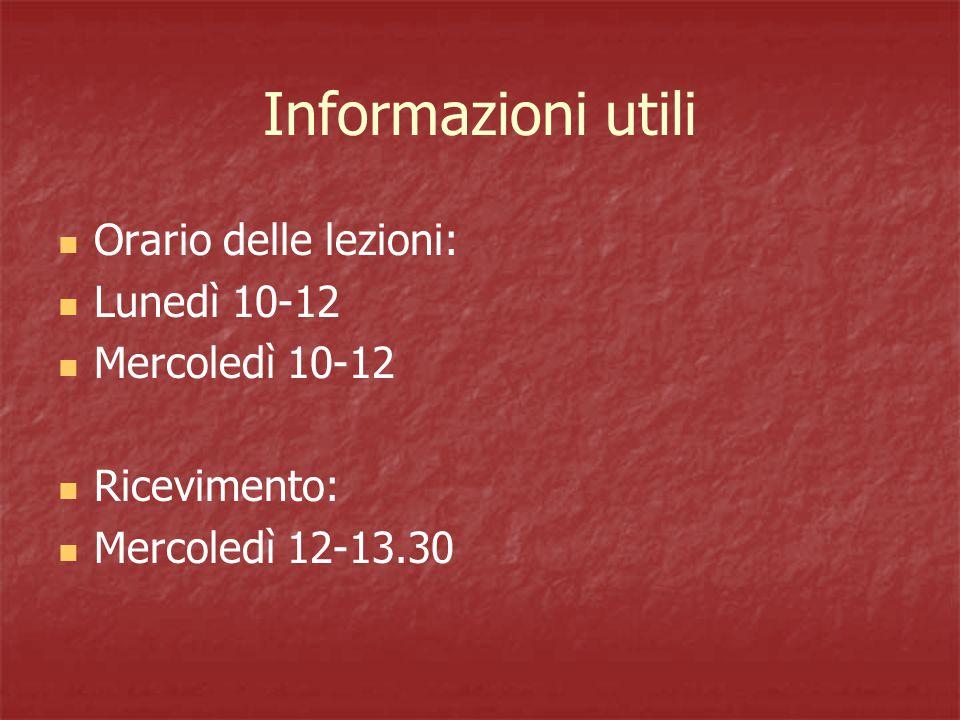 Informazioni utili Orario delle lezioni: Lunedì 10-12 Mercoledì 10-12