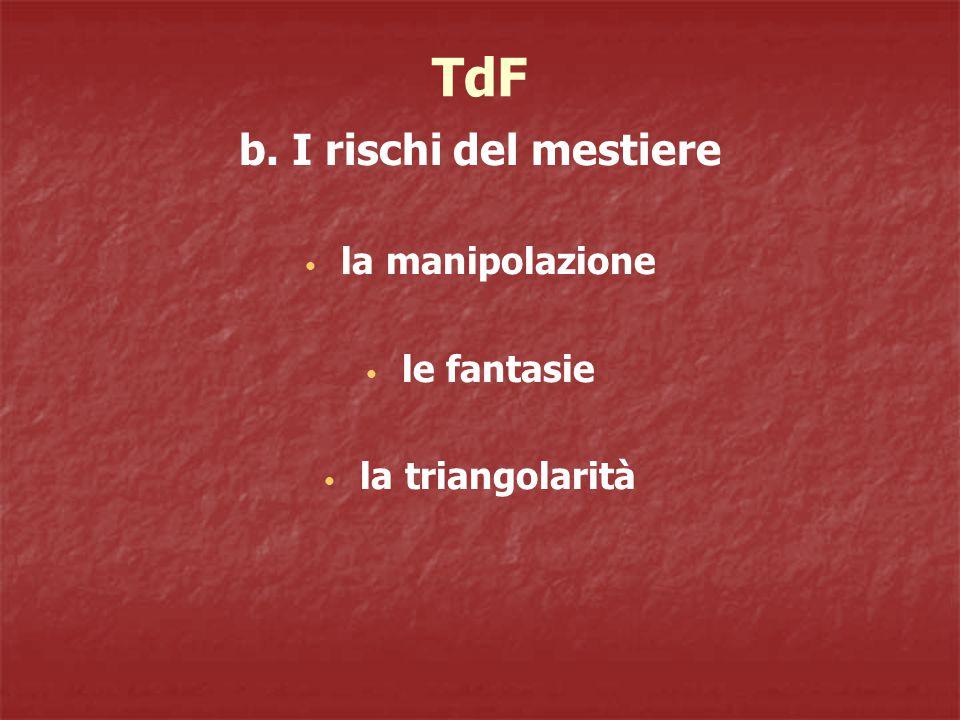 TdF b. I rischi del mestiere la manipolazione le fantasie