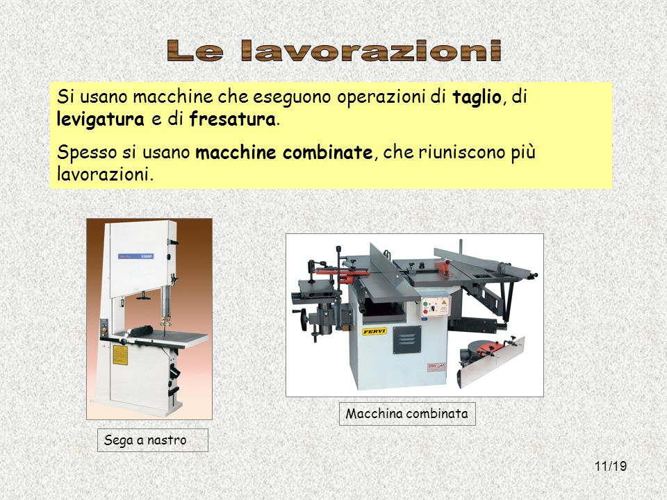 Spesso si usano macchine combinate, che riuniscono più lavorazioni.