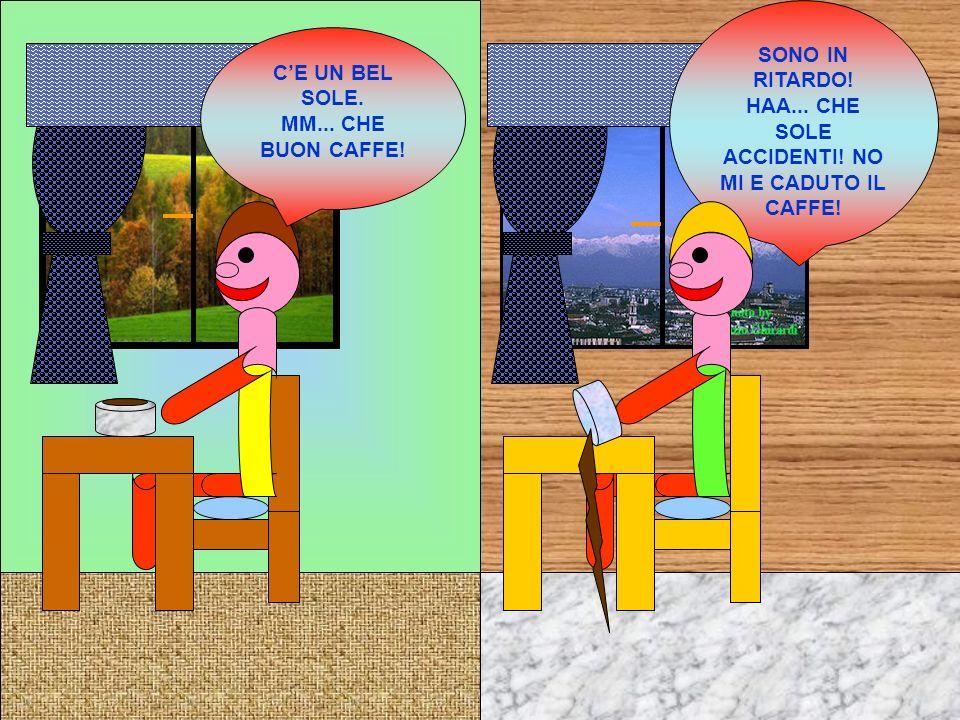 SONO IN RITARDO! HAA... CHE SOLE ACCIDENTI! NO MI E CADUTO IL CAFFE!
