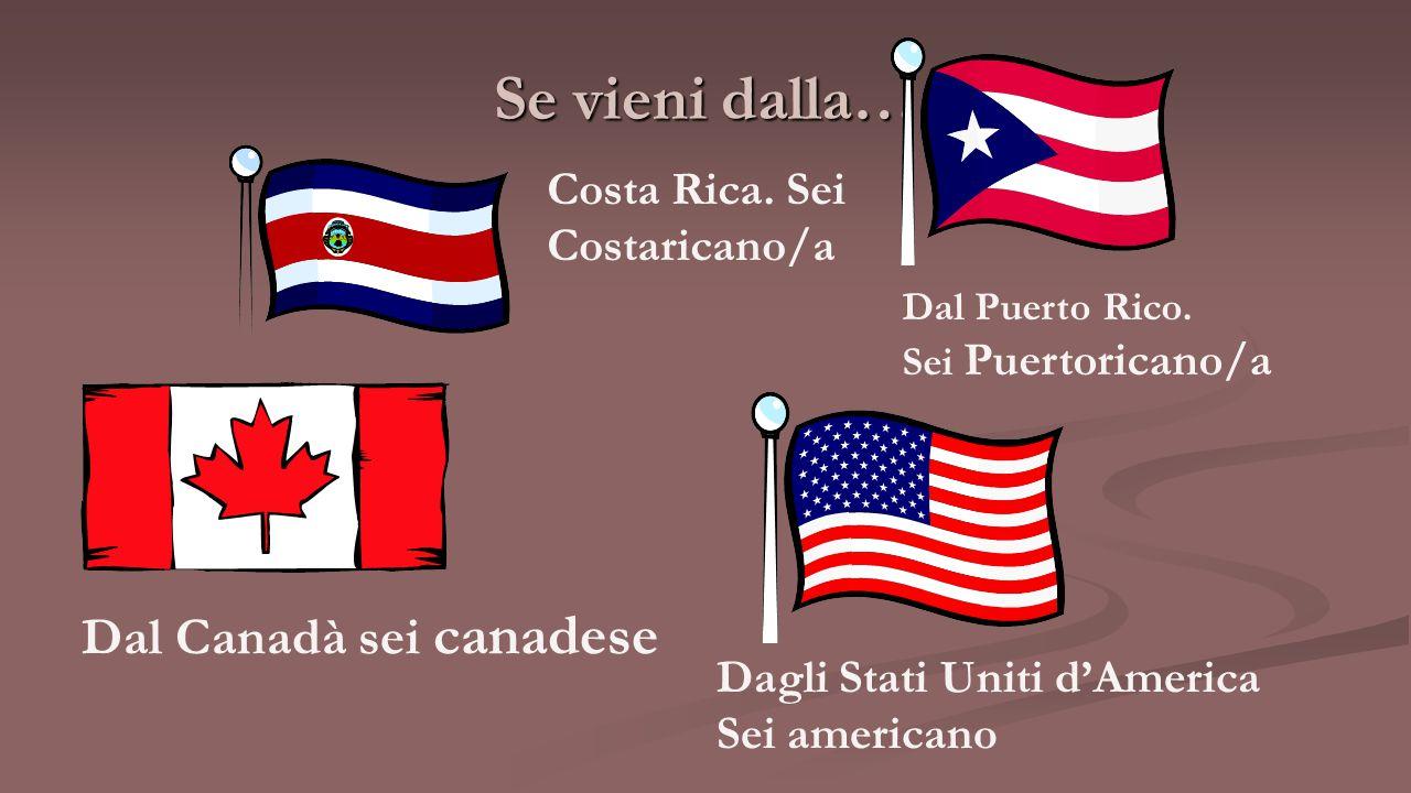 Se vieni dalla… Dal Canadà sei canadese Costa Rica. Sei Costaricano/a