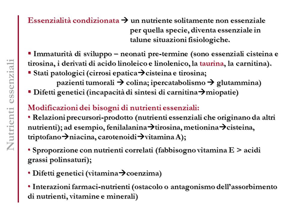 Nutrienti essenziali Essenzialità condizionata  un nutriente solitamente non essenziale. per quella specie, diventa essenziale in.