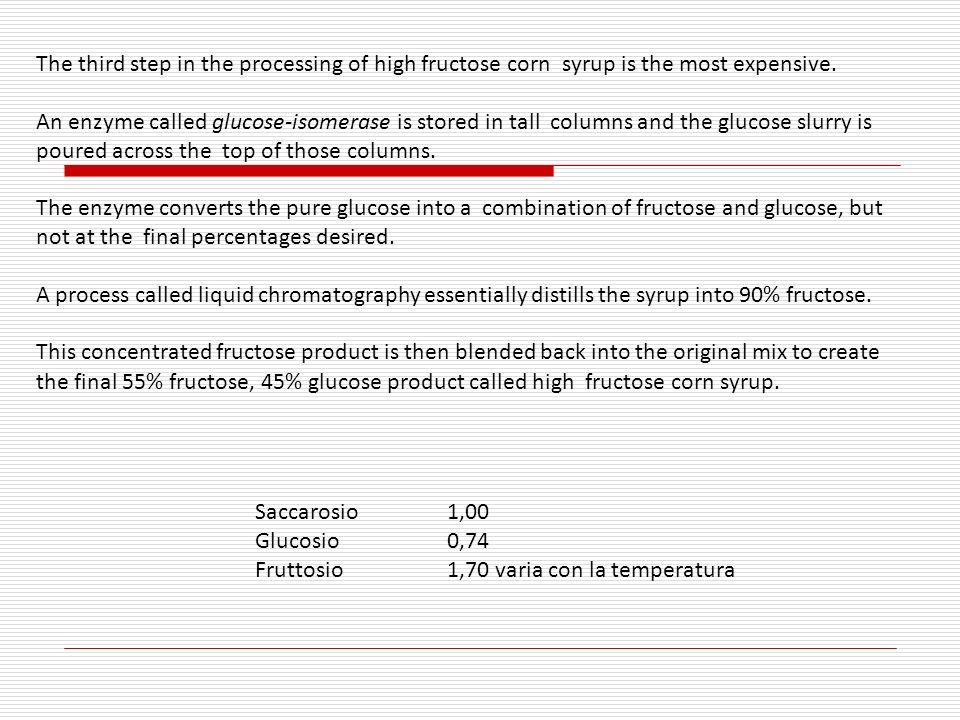 The third step in the processing of high fructose corn syrup is the most expensive.