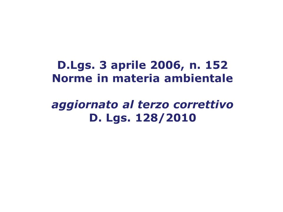 D.Lgs. 3 aprile 2006, n. 152 Norme in materia ambientale aggiornato al terzo correttivo D.