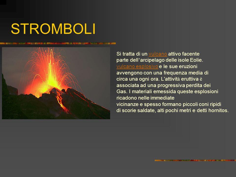 STROMBOLI Si tratta di un vulcano attivo facente