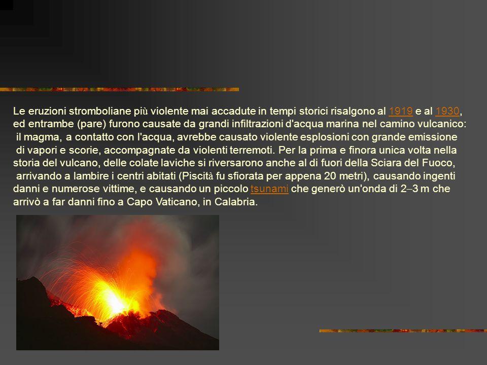 Le eruzioni stromboliane più violente mai accadute in tempi storici risalgono al 1919 e al 1930,