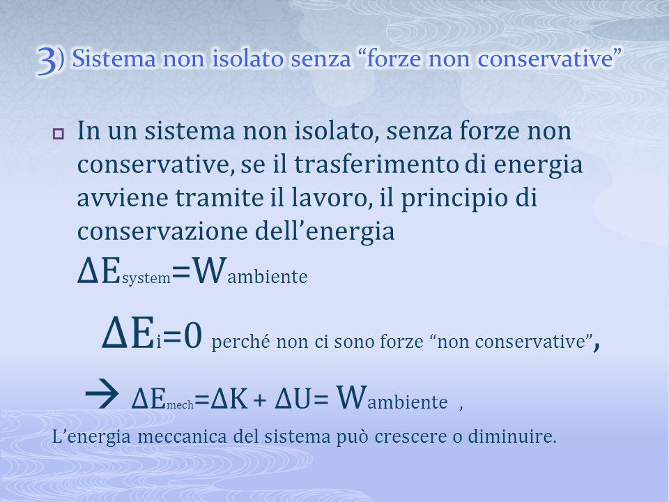 3) Sistema non isolato senza forze non conservative