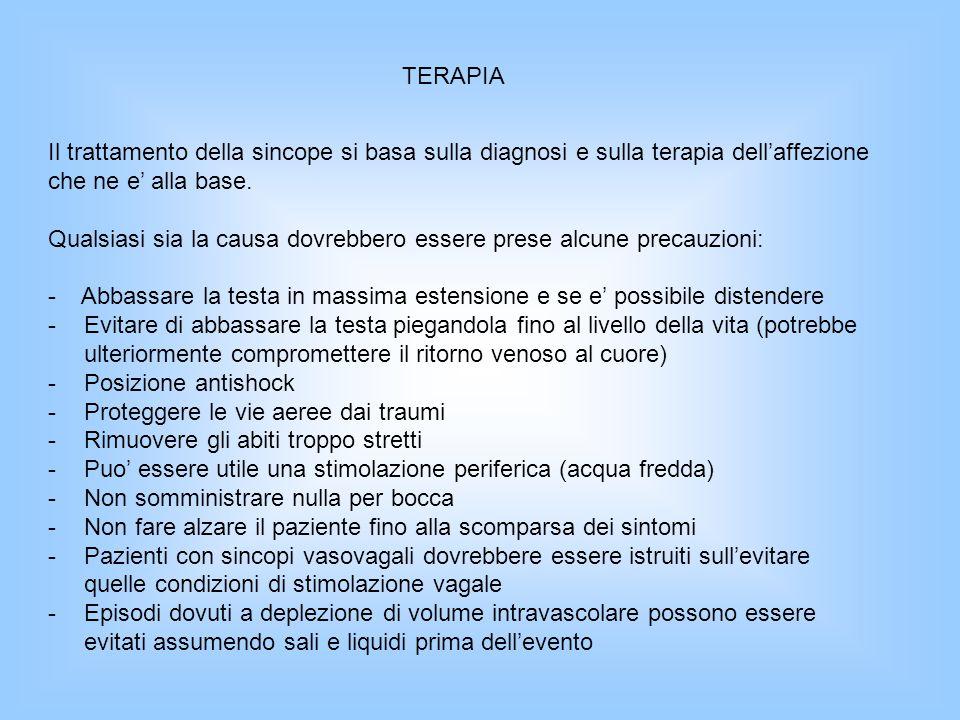 TERAPIA Il trattamento della sincope si basa sulla diagnosi e sulla terapia dell'affezione. che ne e' alla base.