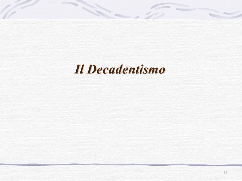 Il Decadentismo 18