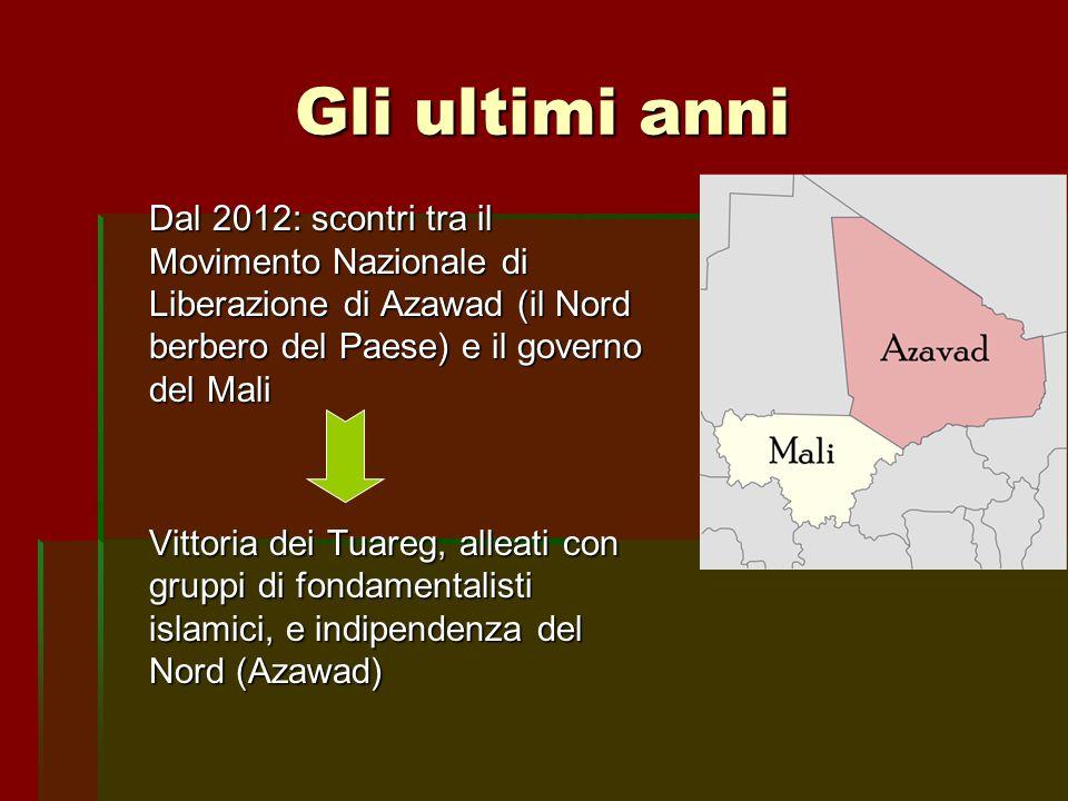Gli ultimi anni Dal 2012: scontri tra il Movimento Nazionale di Liberazione di Azawad (il Nord berbero del Paese) e il governo del Mali.
