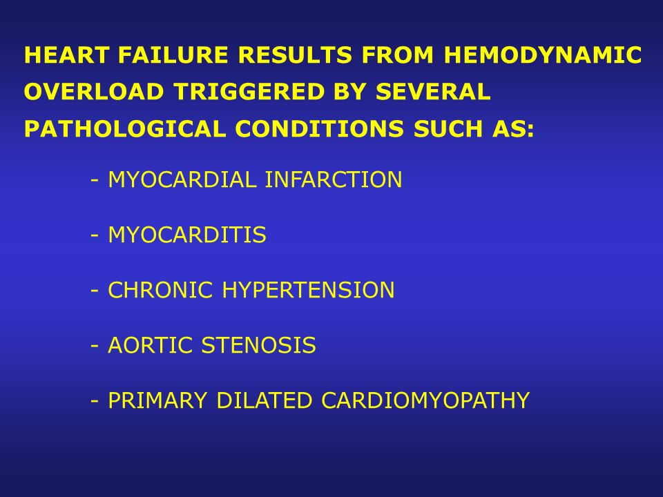 HEART FAILURE RESULTS FROM HEMODYNAMIC OVERLOAD TRIGGERED BY SEVERAL PATHOLOGICAL CONDITIONS SUCH AS: