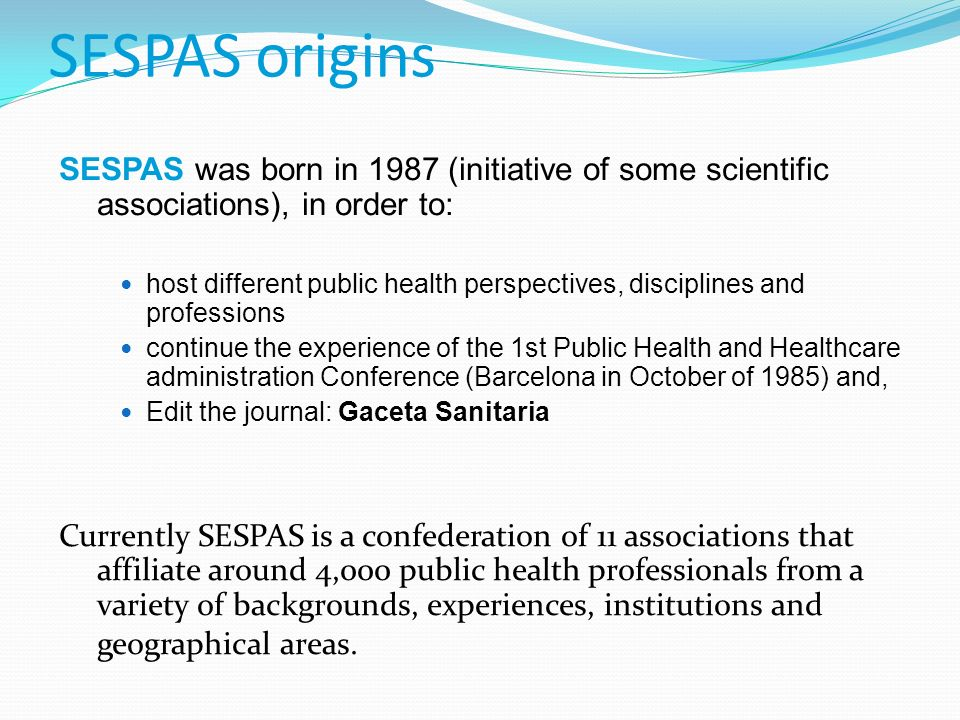 SESPAS origins SESPAS was born in 1987 (initiative of some scientific associations), in order to: