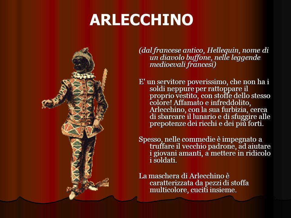 ARLECCHINO(dal francese antico, Hellequin, nome di un diavolo buffone, nelle leggende medioevali francesi)