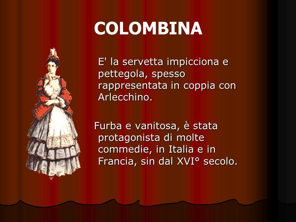 COLOMBINAE la servetta impicciona e pettegola, spesso rappresentata in coppia con Arlecchino.