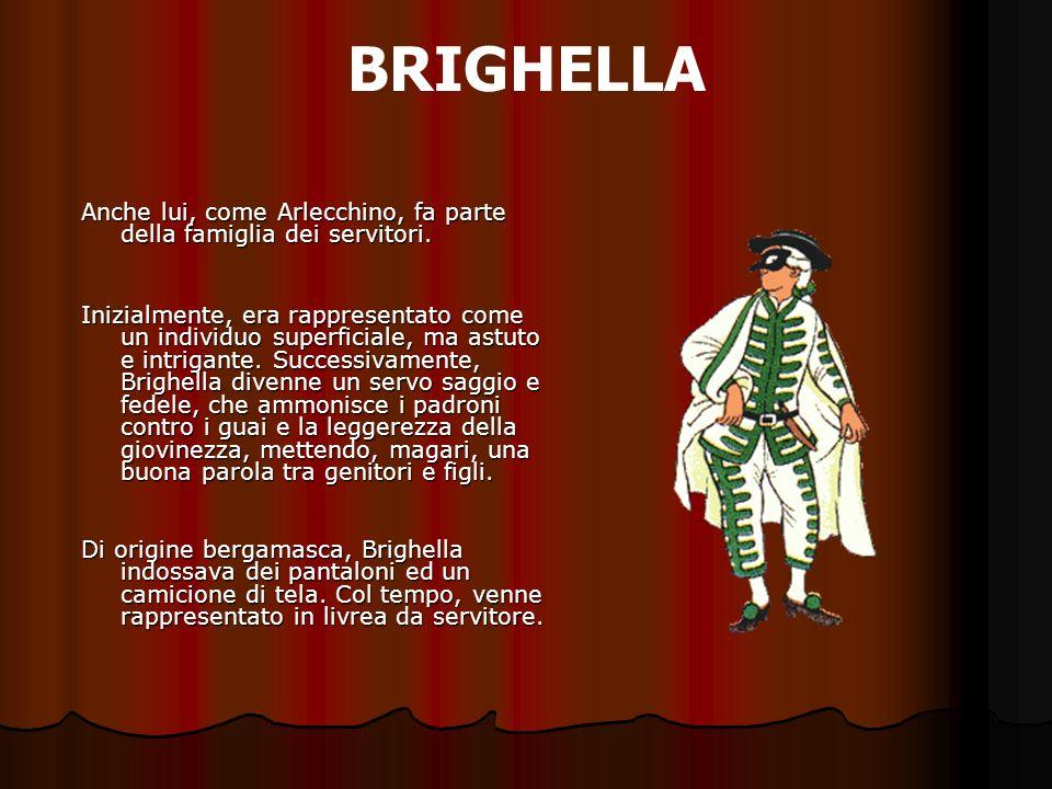 BRIGHELLAAnche lui, come Arlecchino, fa parte della famiglia dei servitori.
