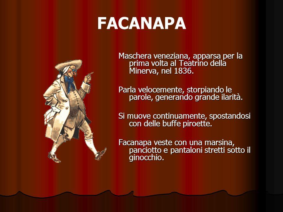 FACANAPAMaschera veneziana, apparsa per la prima volta al Teatrino della Minerva, nel 1836.