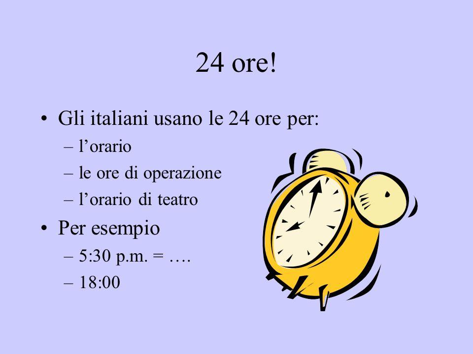 24 ore! Gli italiani usano le 24 ore per: Per esempio l'orario