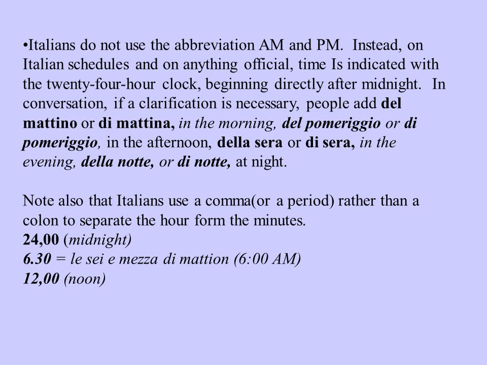 Italians do not use the abbreviation AM and PM