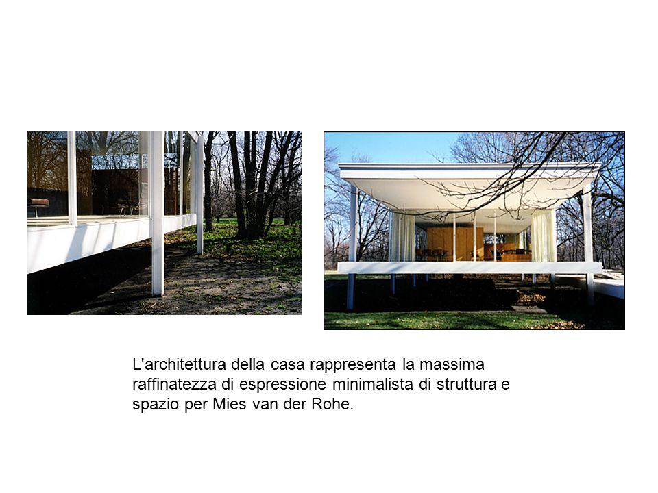 L architettura della casa rappresenta la massima raffinatezza di espressione minimalista di struttura e spazio per Mies van der Rohe.