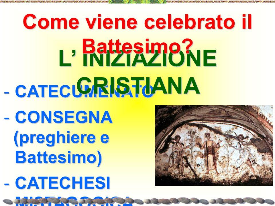 Come viene celebrato il Battesimo L' INIZIAZIONE CRISTIANA