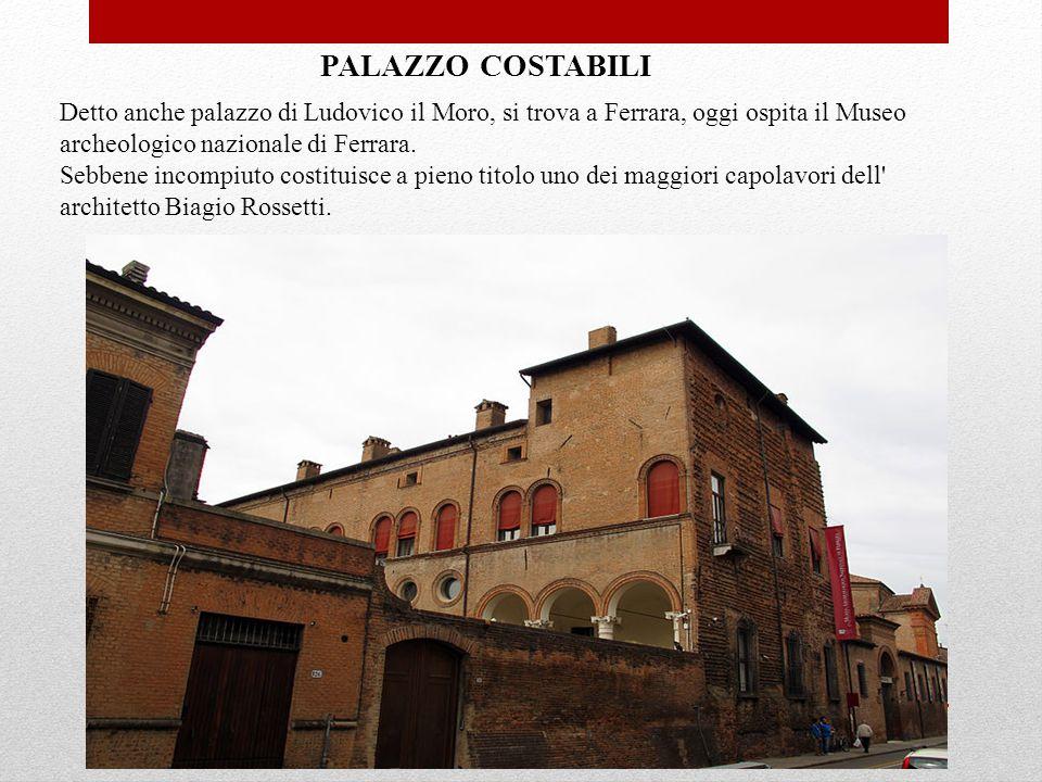 PALAZZO COSTABILI Detto anche palazzo di Ludovico il Moro, si trova a Ferrara, oggi ospita il Museo archeologico nazionale di Ferrara.