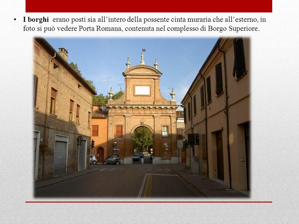 I borghi erano posti sia all'intero della possente cinta muraria che all'esterno, in foto si può vedere Porta Romana, contenuta nel complesso di Borgo Superiore.