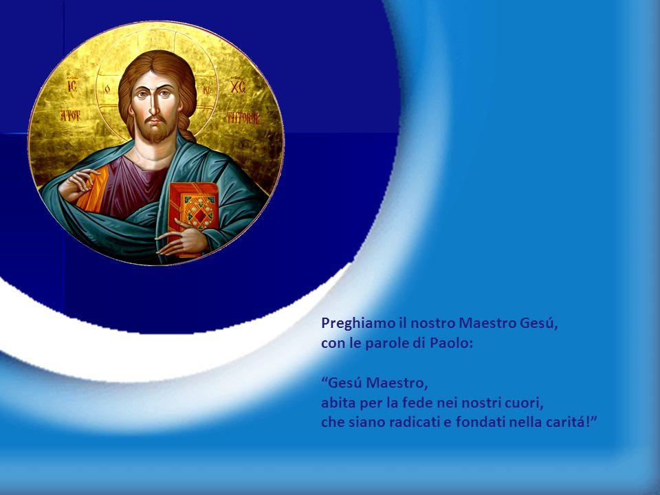 Preghiamo il nostro Maestro Gesú,
