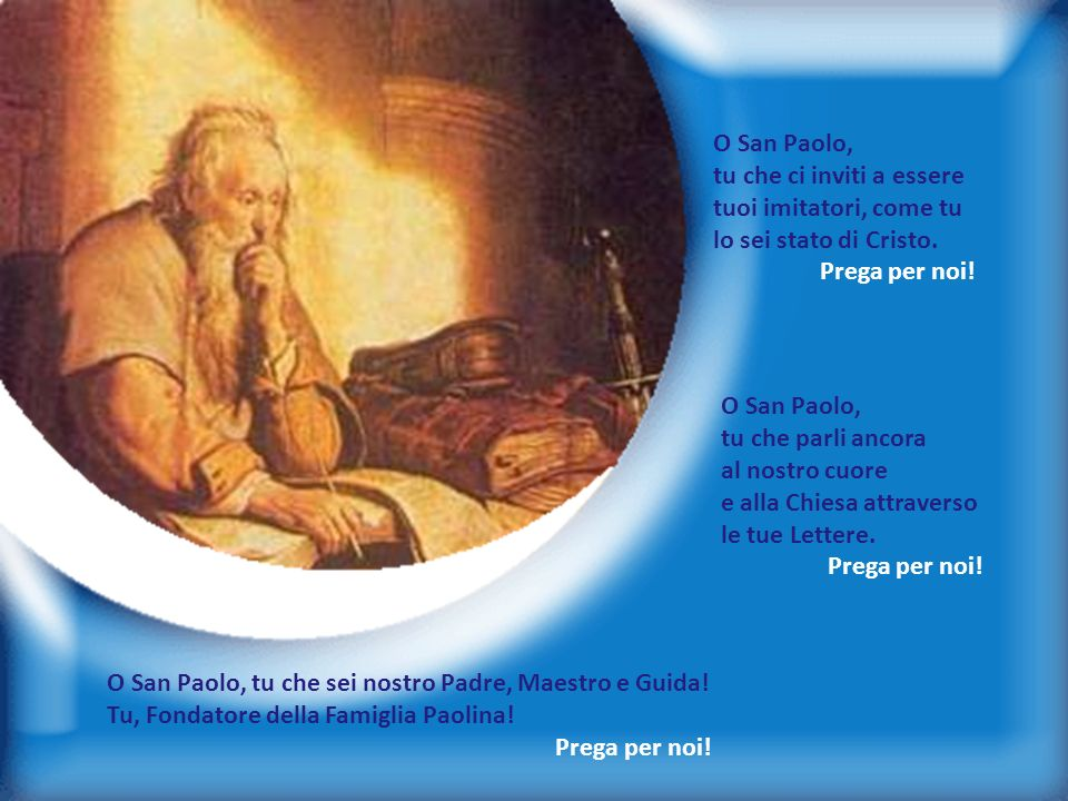 O San Paolo, tu che ci inviti a essere. tuoi imitatori, come tu. lo sei stato di Cristo. Prega per noi!