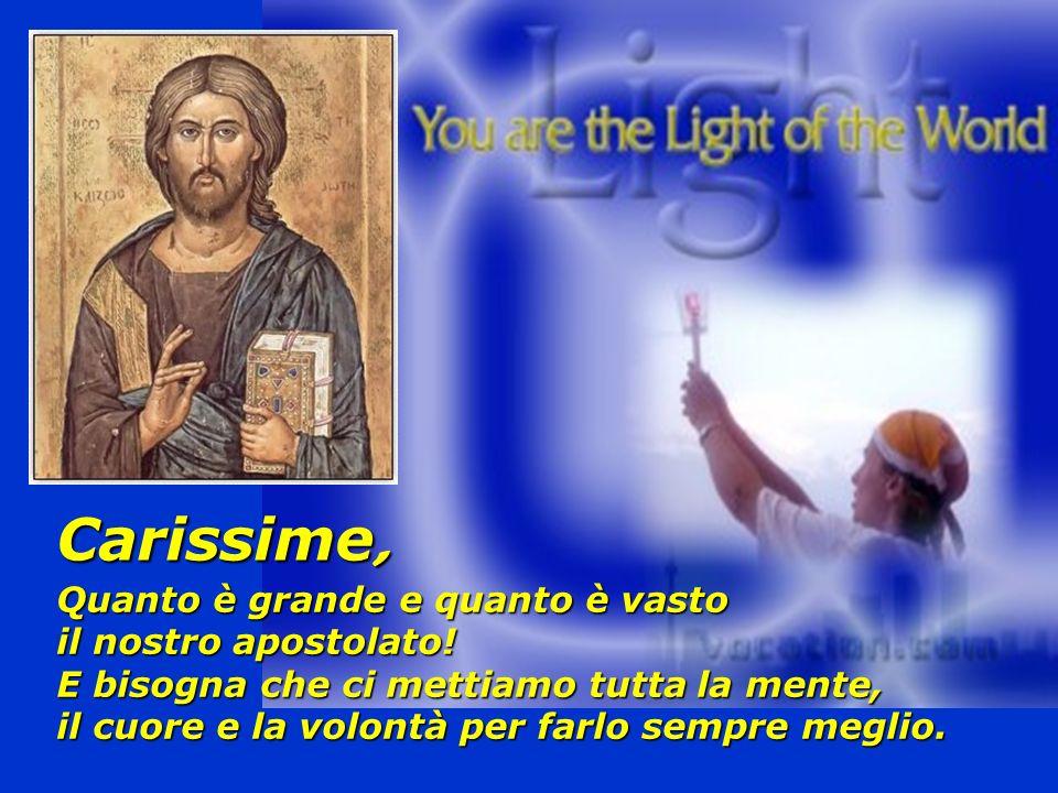 Carissime, Quanto è grande e quanto è vasto il nostro apostolato!