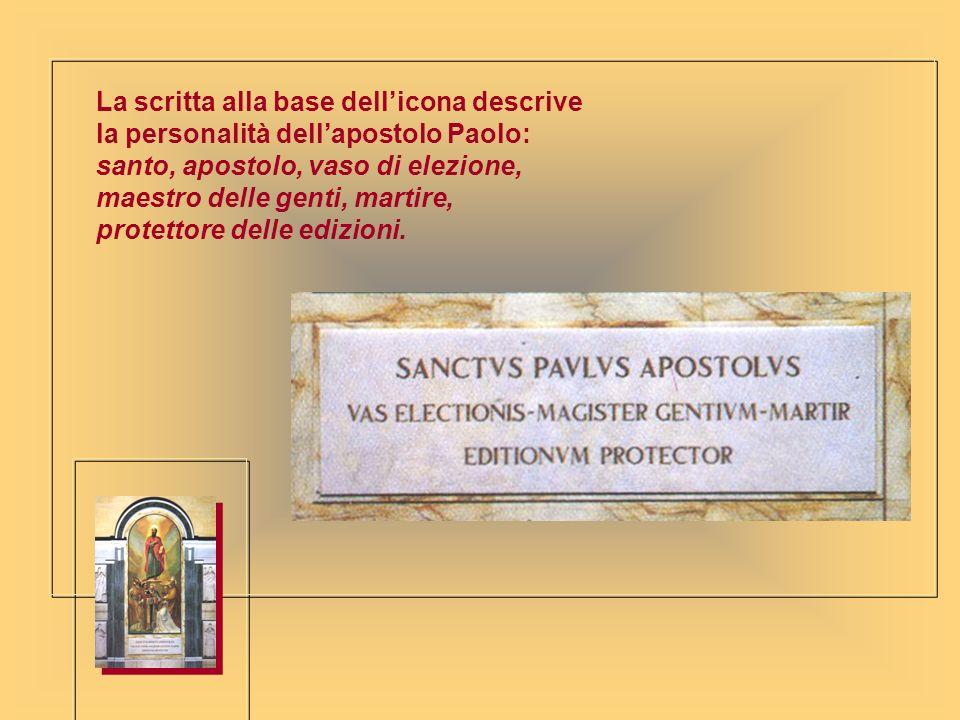 La scritta alla base dell'icona descrive la personalità dell'apostolo Paolo: santo, apostolo, vaso di elezione, maestro delle genti, martire, protettore delle edizioni.