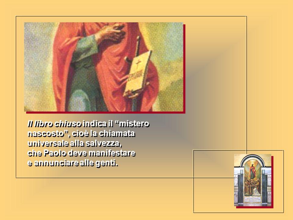 Il libro chiuso indica il mistero nascosto , cioè la chiamata universale alla salvezza, che Paolo deve manifestare e annunciare alle genti.