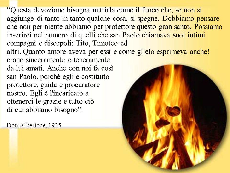Questa devozione bisogna nutrirla come il fuoco che, se non si aggiunge di tanto in tanto qualche cosa, si spegne.
