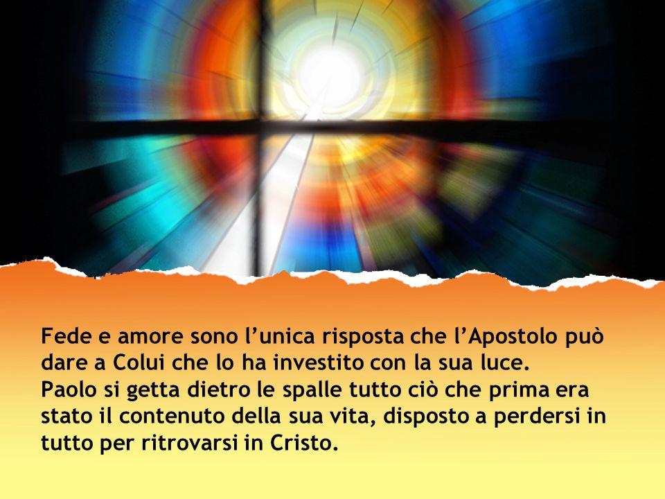 Fede e amore sono l'unica risposta che l'Apostolo può dare a Colui che lo ha investito con la sua luce.