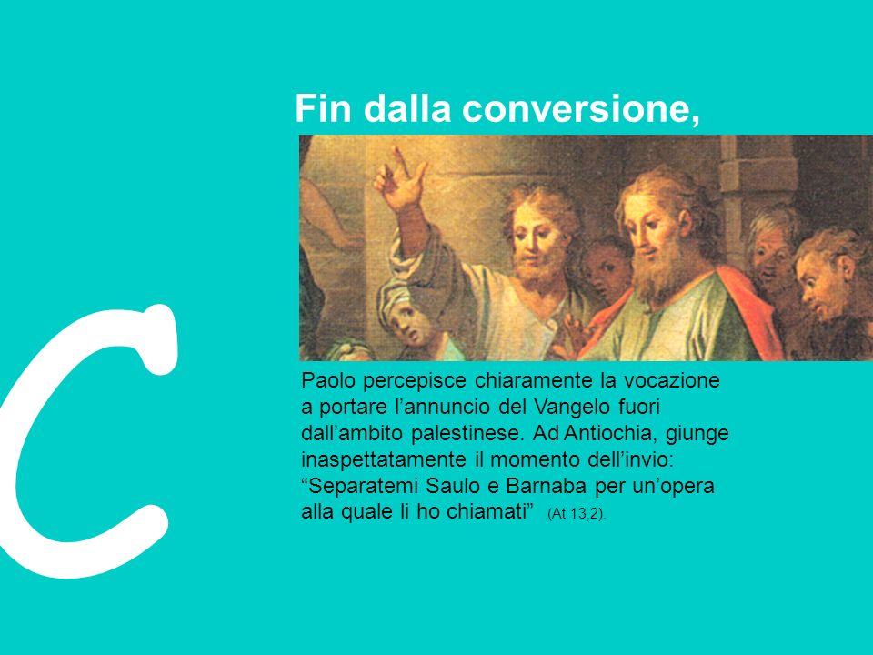 C Fin dalla conversione, Paolo percepisce chiaramente la vocazione