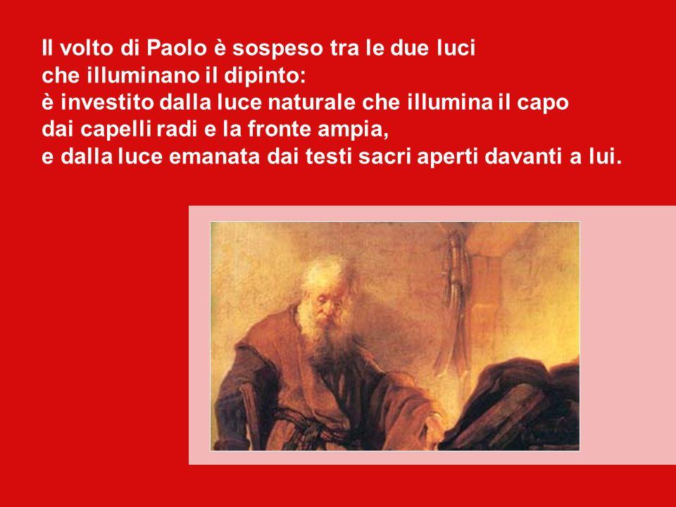 Il volto di Paolo è sospeso tra le due luci che illuminano il dipinto: è investito dalla luce naturale che illumina il capo dai capelli radi e la fronte ampia, e dalla luce emanata dai testi sacri aperti davanti a lui.