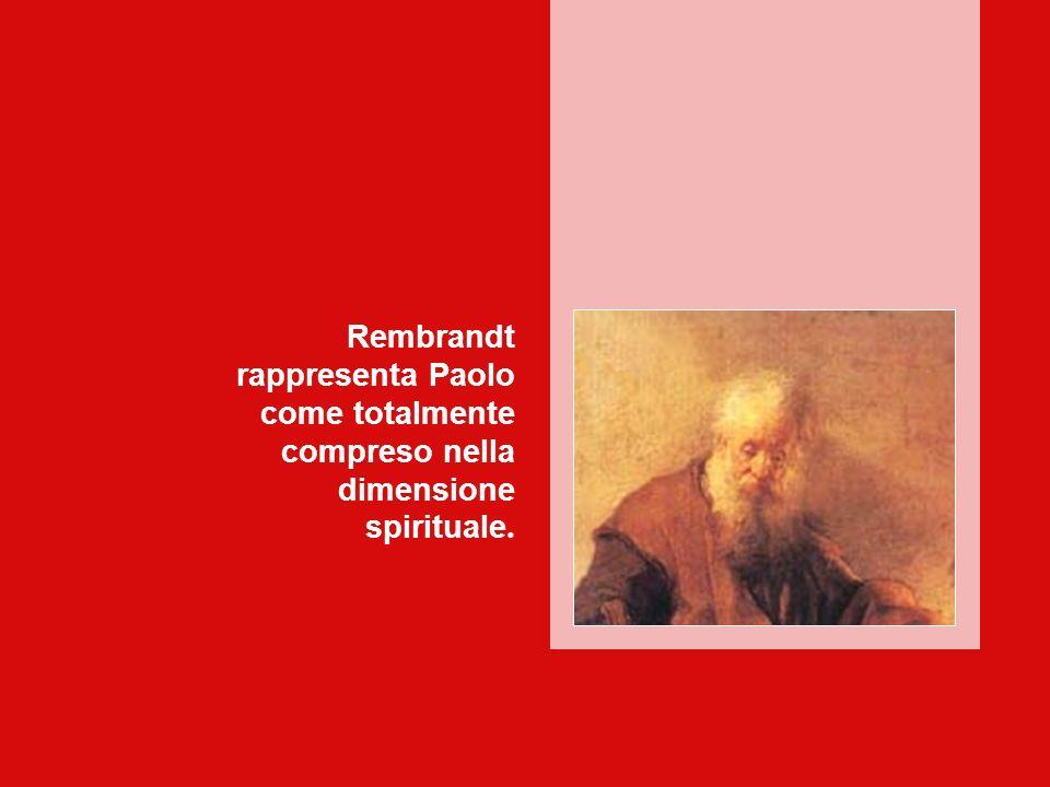 Rembrandt rappresenta Paolo come totalmente
