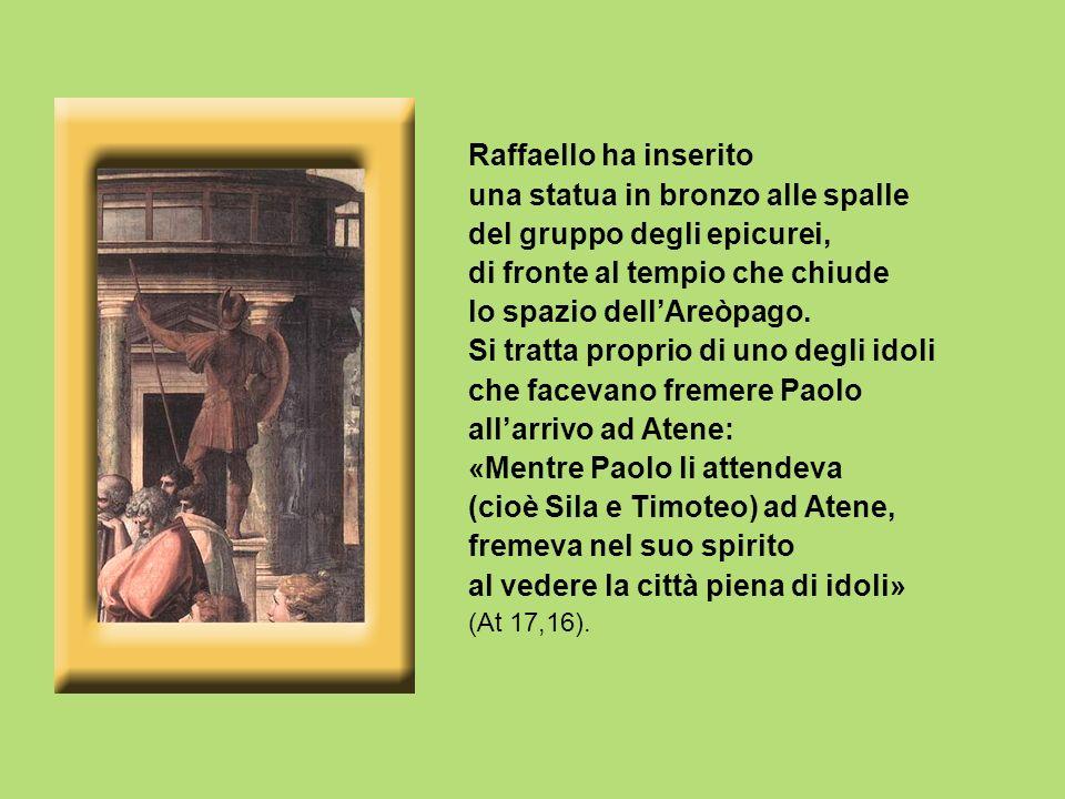 Raffaello ha inserito una statua in bronzo alle spalle del gruppo degli epicurei, di fronte al tempio che chiude lo spazio dell'Areòpago.
