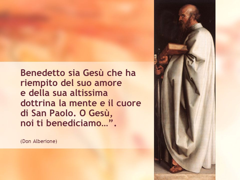 Benedetto sia Gesù che ha riempito del suo amore e della sua altissima dottrina la mente e il cuore di San Paolo.