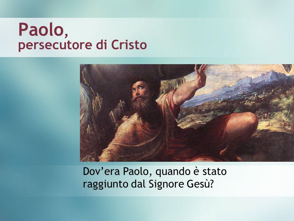 Paolo, persecutore di Cristo