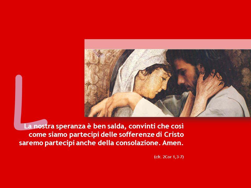 L La nostra speranza è ben salda, convinti che così come siamo partecipi delle sofferenze di Cristo.